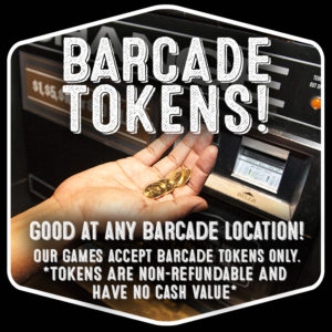 Barcade® Tokens : Good at any Barcade® location! Our games accept Barcade Tokens only. Tokens are non-refundable and have no cash value.