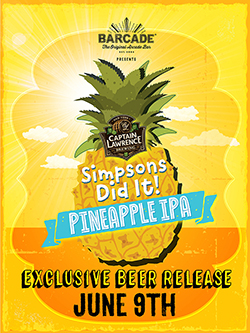 Captain Lawrence Pineapple IPA Barcade® Exclusive Beer Launch — June 9, 2016 available at all Barcade Locations
